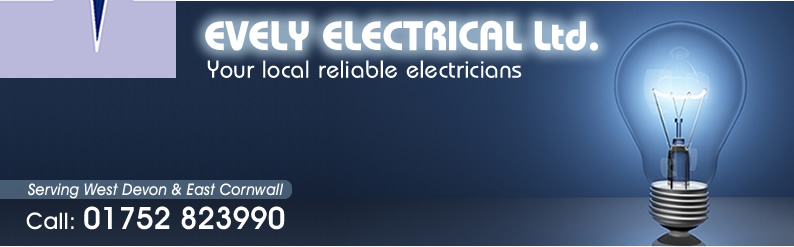 Electrician Plymouth - Electrician Cornwall - Electrician Devon - Evely Electrical Ltd. - Serving WestDevon and East Cornwall - Call  01752 823990